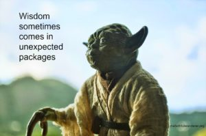 "Yoda: ""Wisdom sometimes comes in unexpected packages."""