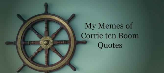 My Memes of Corrie ten Boom's Quotes