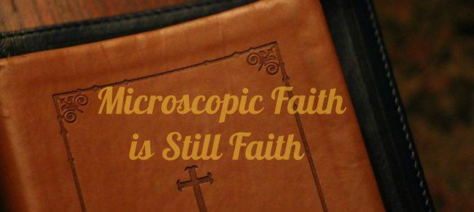 Microscopic Faith is Still Faith